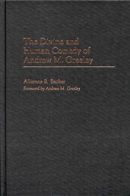 The Divine and Human Comedy of Andrew M. Greeley (Hardback)