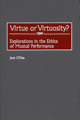 Virtue or Virtuosity?: Explorations in the Ethics of Musical Performance (Hardback)