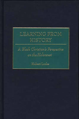 Learning from History: A Black Christian's Perspective on the Holocaust (Hardback)