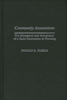 Community Associations: The Emergence and Acceptance of a Quiet Innovation in Housing (Hardback)