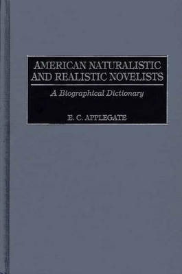 American Naturalistic and Realistic Novelists: A Biographical Dictionary (Hardback)
