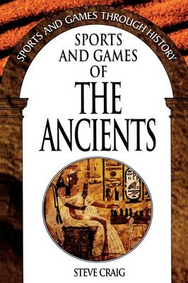 Sports and Games of the Ancients - Sports & Games Through History S. (Hardback)