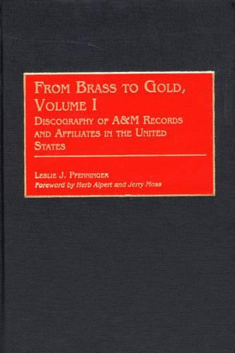 From Brass to Gold: Discography of A&M Records and Affiliates in the United States v. 1 (Hardback)