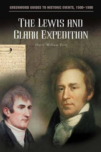 The Lewis and Clark Expedition - Greenwood Guides to Historic Events 1500-1900 (Hardback)