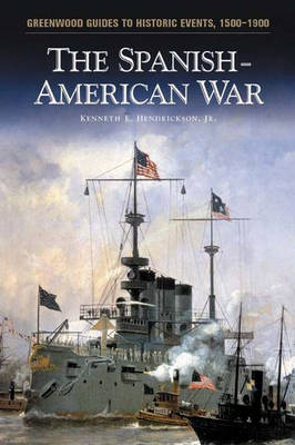 The Spanish-American War - Greenwood Guides to Historic Events 1500-1900 (Hardback)
