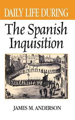 Daily Life During the Spanish Inquisition - Daily Life (Hardback)
