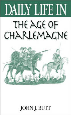 Daily Life in the Age of Charlemagne - Daily Life (Hardback)