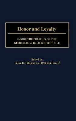 Honor and Loyalty: Inside the Politics of The George W. Bush White House (Hardback)