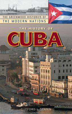 The History of Cuba - Greenwood Histories of the Modern Nations (Hardback)