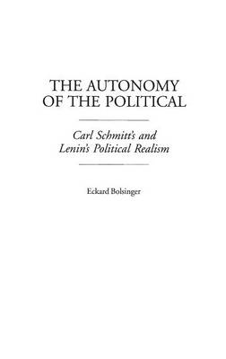 The Autonomy of the Political: Carl Schmitt's and Lenin's Political Realism (Hardback)
