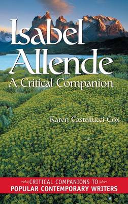Isabel Allende: A Critical Companion - Critical Companions to Popular Contemporary Writers (Hardback)