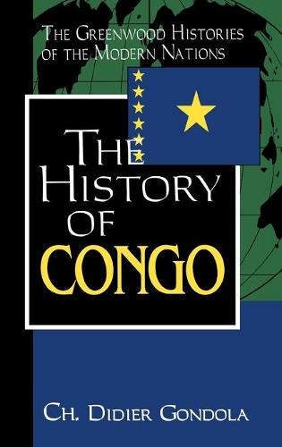 The History of Congo - Greenwood Histories of the Modern Nations (Hardback)
