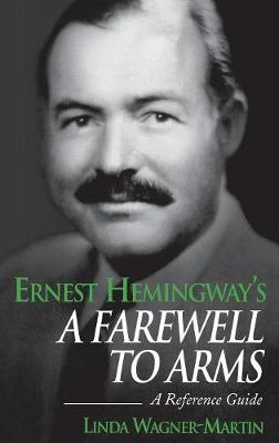 Ernest Hemingway's A Farewell to Arms: A Reference Guide - Greenwood Guides to Literature (Hardback)