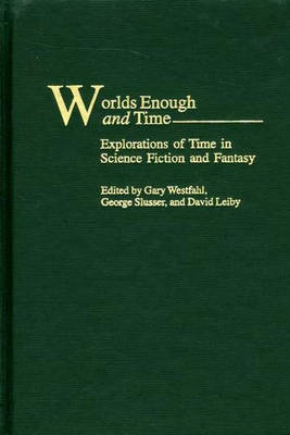 Worlds Enough and Time: Explorations of Time in Science Fiction and Fantasy (Hardback)