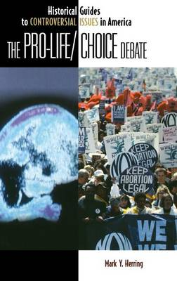The Pro-Life/Choice Debate - Historical Guides to Controversial Issues in America (Hardback)