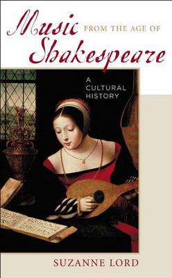 Music from the Age of Shakespeare: A Cultural History (Hardback)