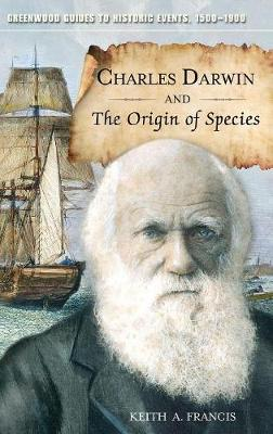 Charles Darwin and The Origin of Species - Greenwood Guides to Historic Events 1500-1900 (Hardback)