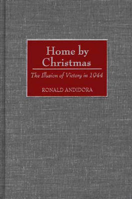 Home by Christmas: The Illusion of Victory in 1944 (Hardback)