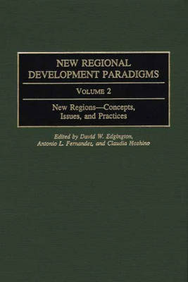 New Regional Development Paradigms: New Regions: Concepts, Issues, and Practices v. 2 - Contributions in Economics & Economic History No. 225 (Hardback)