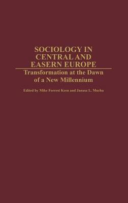 Sociology in Central and Eastern Europe: Transformation at the Dawn of a New Millennium (Hardback)