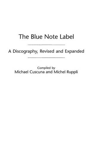 The Blue Note Label: A Discography, 2nd Edition - Discographies: Association for Recorded Sound Collections Discographic Reference (Hardback)