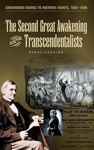 The Second Great Awakening and the Transcendentalists - Greenwood Guides to Historic Events 1500-1900 (Hardback)