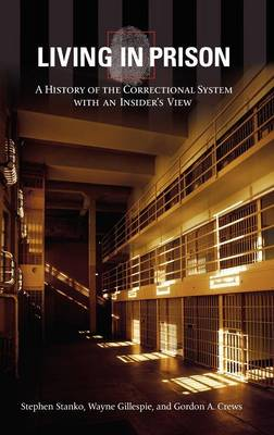 Living in Prison: A History of the Correctional System with an Insider's View (Hardback)