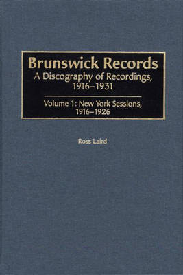 Brunswick Records: New York Sessions (1916-1926) v. 1: A Discography of Recordings, 1916-1931 (Hardback)