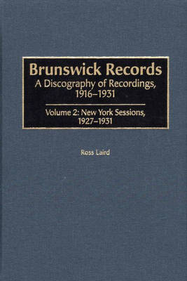 Brunswick Records: New York Sessions (1927-1931) v. 2: A Discography of Recordings, 1916-1931 (Hardback)