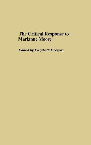 The Critical Response to Marianne Moore (Hardback)