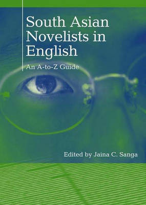 South Asian Novelists in English: An A-to-Z Guide (Hardback)