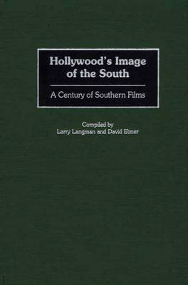 Hollywood's Image of the South: A Century of Southern Films - Bibliographies and Indexes in the Performing Arts (Hardback)