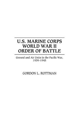 U.S. Marine Corps World War II Order of Battle: Ground and Air Units in the Pacific War, 1939-1945 (Hardback)