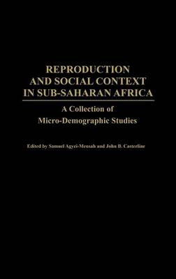 Reproduction and Social Context in Sub-Saharan Africa: A Collection of Micro-Demographic Studies (Hardback)