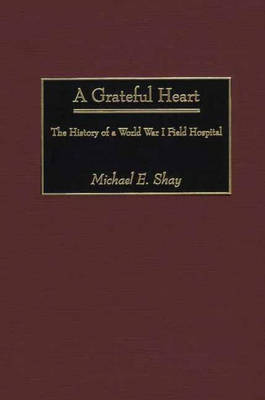 A Grateful Heart: The History of a World War I Field Hospital (Hardback)