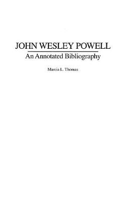 John Wesley Powell: An Annotated Bibliography (Hardback)