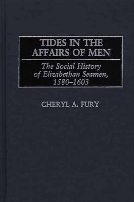 Tides in the Affairs of Men: The Social History of Elizabethan Seamen, 1580-1603 (Hardback)