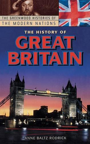 The History of Great Britain - Greenwood Histories of the Modern Nations (Hardback)