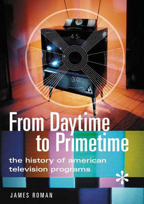 From Daytime to Primetime: The History of American Television Programs (Hardback)