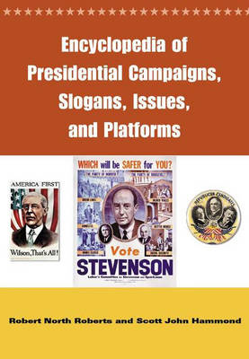 Encyclopedia of Presidential Campaigns, Slogans, Issues, and Platforms (Hardback)