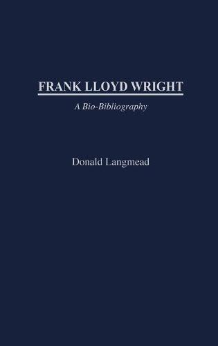 Frank Lloyd Wright: A Bio-Bibliography (Hardback)