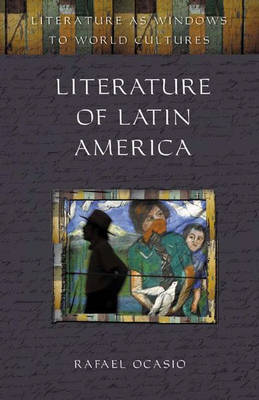Literature of Latin America - Literature as Windows to World Cultures (Hardback)