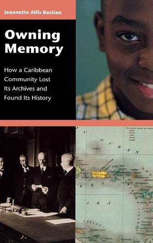 Owning Memory: How a Caribbean Community Lost Its Archives and Found Its History (Hardback)