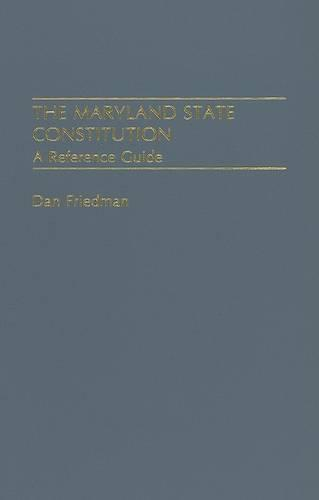 The Maryland State Constitution: A Reference Guide - Reference Guides to the State Constitutions of the United States No. 41 (Hardback)