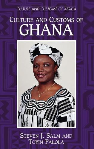 Culture and Customs of Ghana - Cultures and Customs of the World (Hardback)