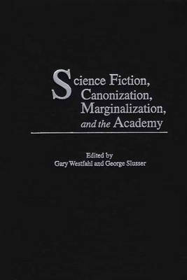 Science Fiction, Canonization, Marginalization, and the Academy (Hardback)