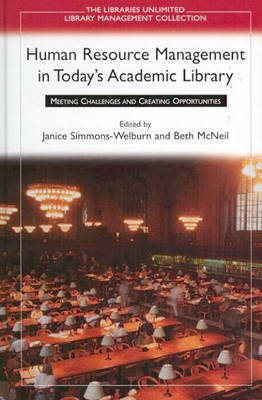 Human Resource Management in Today's Academic Library: Meeting Challenges and Creating Opportunities (Hardback)