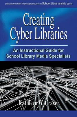 Creating Cyber Libraries: An Instructional Guide for School Library Media Specialists (Paperback)