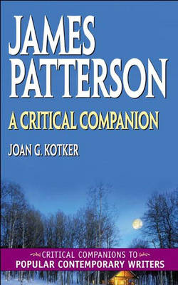 James Patterson: A Critical Companion - Critical Companions to Popular Contemporary Writers (Hardback)