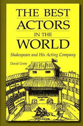 The Best Actors in the World: Shakespeare and His Acting Company (Hardback)